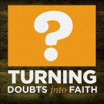 Turning Doubts Into Faith Podcast Series